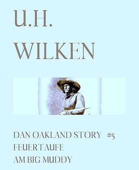 LEGENDÄRE WESTERN: DAN OAKLAND STORY #5: Feuertaufe am Big Muddy