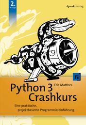 Python 3 Crashkurs - Eine praktische, projektbasierte Programmiereinführung