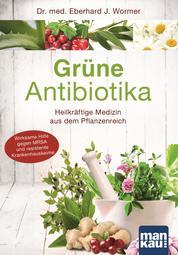Grüne Antibiotika - Heilkräftige Medizin aus dem Pflanzenreich. Wirksame Hilfe gegen MRSA und resistente Krankenhauskeime
