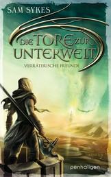 Die Tore zur Unterwelt 3 - Verräterische Freunde - Roman