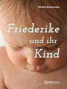 Christa Grasmeyer: Friederike und ihr Kind