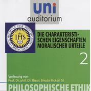 Philosophische Ethik: 02 Die charakteristischen Eigenschaften moralischer Urteile