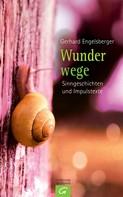 Gerhard Engelsberger: Wunderwege