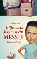 Christine Dölle: Hilfe, mein Mann ist ein Messie