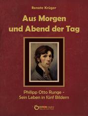 Aus Morgen und Abend der Tag - Philipp Otto Runge – Sein Leben in fünf Bildern