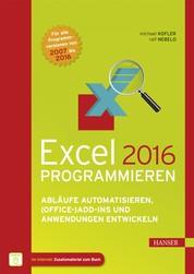 Excel 2016 programmieren - Abläufe automatisieren, (Office-)Add-ins und Anwendungen entwickeln