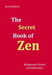The Secret Book of Zen - Background, Practice and Instructions