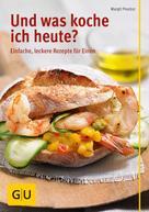 Margit Proebst: Und was koche ich heute? ★★★★
