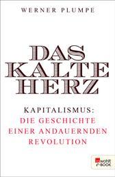 Das kalte Herz - Kapitalismus: die Geschichte einer andauernden Revolution