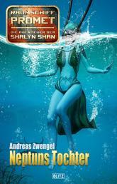 Raumschiff Promet - Die Abenteuer der Shalyn Shan 25: Neptuns Tochter