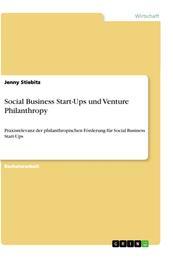 Social Business Start-Ups und Venture Philanthropy - Praxisrelevanz der philanthropischen Förderung für Social Business Start-Ups