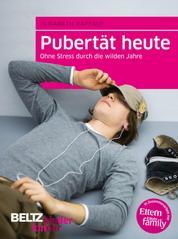 Pubertät heute - Ohne Stress durch die wilden Jahre