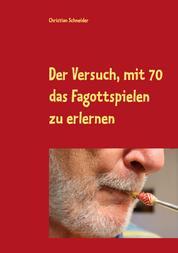 Der Versuch, mit 70 das Fagott-Spielen zu erlernen - 87 Berichte über Fagott-Lektionen mit der Musiklehrerin
