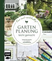 Gartenplanung leicht gemacht – Fair und nachhaltig! - Schritt für Schritt zum eigenen Traumgarten: Terrasse, Bepflanzung, Sichtschutz, Wege, Spielbereich und mehr