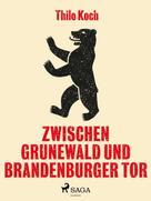 Thilo Koch: Zwischen Grunewald und Brandenburger Tor