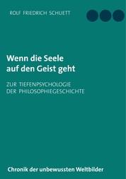 Wenn die Seele auf den Geist geht - Zur Tiefenpsychologie der Philosophiegeschichte