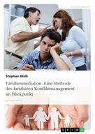 Stephan Walk: Familienmediation. Eine Methode des familiären Konfliktmanagement im Blickpunkt