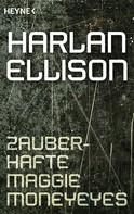Harlan Ellison: Zauberhafte Maggie Moneyeyes