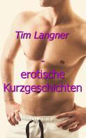 Tim Langner: Tim Langner - erotische Kurzgeschichten ★★★★★
