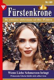 Fürstenkrone 189 – Adelsroman - Wenn Liebe schmerzen bringt