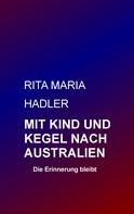 Rita Maria Hadler: Mit Kind und Kegel nach Australien