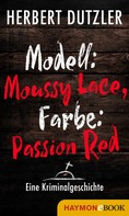 Herbert Dutzler: Modell: Moussy Lace, Farbe: Passion Red. Eine Kriminalgeschichte ★★★★