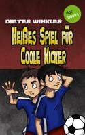 Dieter Winkler: Heißes Spiel für Coole Kicker - Band 6 ★★★★★