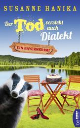 Der Tod versteht auch Dialekt - Ein Bayernkrimi