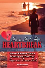 How to Heal After Heartbreak - How to Recover from a Breakup and Get Your Hopes and Dreams Back
