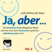 Ja, aber... Vol. 2 - Die heimliche Kraft alltäglicher Worte und wie man durch bewusstes Sprechen selbstbewusster wird
