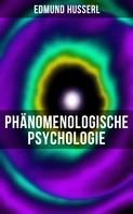 Edmund Husserl: Edmund Husserl: Phänomenologische Psychologie