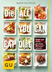 Die All-you-can-eat-Diät - Immer satt, immer glücklich, für immer schlank