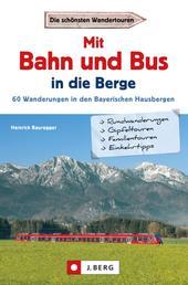 Wanderführer mit Anreise per Bahn oder Bus - Stressfrei wandern in den Bayerischen Hausbergen, Bergtouren in den Alpen bequem mit dem Zug