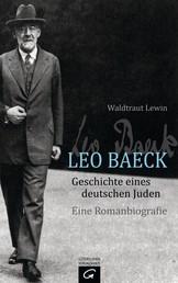 Leo Baeck - Geschichte eines deutschen Juden - Eine Romanbiografie