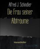 Alfred J. Schindler: Die Frau seiner Albträume ★★★