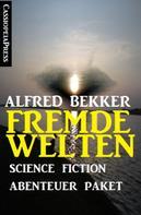 Alfred Bekker: Fremde Welten: Science Fiction Abenteuer Paket ★★★★