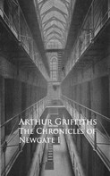 Arthur Griffiths: History and Romance of Crime. Chronicles of Newgate