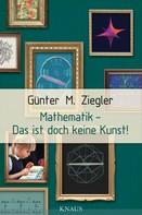 Günter M. Ziegler: Mathematik - Das ist doch keine Kunst! ★★★★★