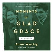 Moments of Glad Grace - A Memoir (Unabridged)