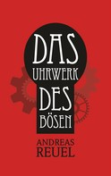 Andreas Reuel: Das Uhrwerk des Bösen