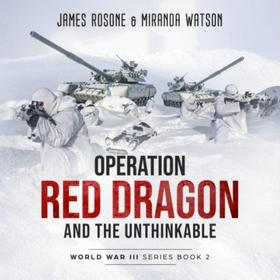 Operation Red Dragon and the Unthinkable - World War III Series, Book 2 (Unadbridged)