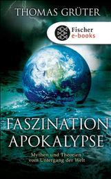 Faszination Apokalypse - Mythen und Theorien vom Untergang der Welt