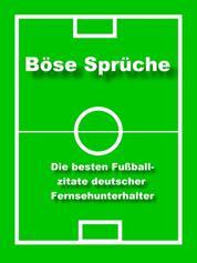 Böse Sprüche - die besten Fußball Zitate - Fußball Zitate deutscher Fernsehunterhalter