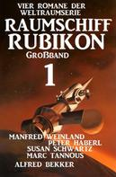 Manfred Weinland: Großband Raumschiff Rubikon 1 - Vier Romane der Weltraumserie ★★★