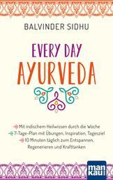 Every Day Ayurveda. Mit indischem Heilwissen durch die Woche - 7-Tage-Plan mit Übungen, Inspiration, Tagesziel - 10 Minuten täglich zum Entspannen, Regenerieren und Krafttanken