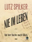 Lutz Spilker: Nie im Leben