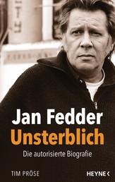 Jan Fedder – Unsterblich - Die autorisierte Biografie