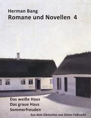 Romane und Novellen 4 - Das weiße Haus, Das graue Haus, Sommerfreuden - aus dem Dänischen von Dieter Faßnacht