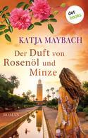 Katja Maybach: Der Duft von Rosenöl und Minze ★★★★