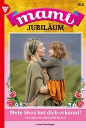 Mami Jubiläum 8 – Familienroman - Mein Herz hat dich erkannt!